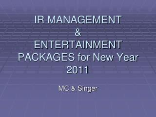 IR MANAGEMENT & ENTERTAINMENT PACKAGES for New Year 2011