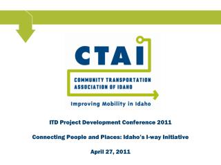 ITD Project Development Conference 2011 Connecting People and Places: Idaho's I-way Initiative