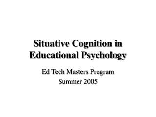 Situative Cognition in Educational Psychology