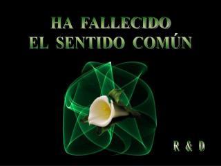 HA  FALLECIDO EL  SENTIDO  COM N