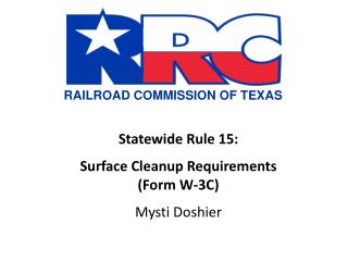 Statewide Rule 15:   Surface Cleanup Requirements (Form W-3C) Mysti Doshier