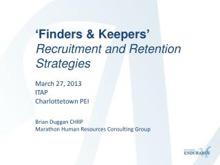 'Finders & Keepers' Recruitment and Retention Strategies March 27, 2013 ITAP Charlottetown PEI