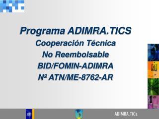 Programa ADIMRA.TICS Cooperación Técnica No Reembolsable BID/FOMIN-ADIMRA Nº ATN/ME-8762-AR