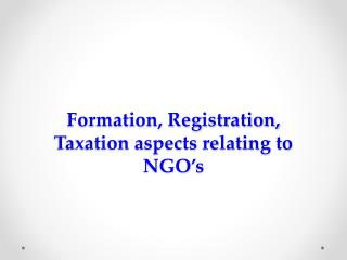 Formation, Registration, Taxation aspects relating to  NGO's