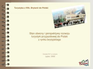 Stan obecny i perspektywy rozwoju  turystyki przyjazdowej do Polski  z rynku brytyjskiego