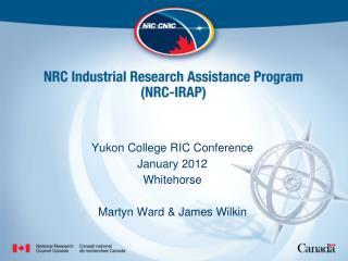 Yukon College RIC Conference January 2012 Whitehorse Martyn Ward & James Wilkin