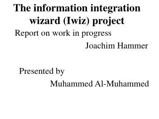 The information integration  wizard (Iwiz) project