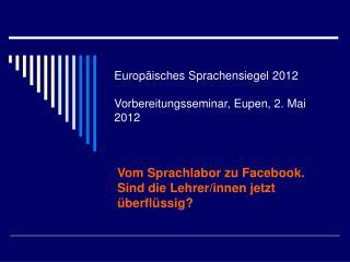 Europäisches Sprachensiegel 2012 Vorbereitungsseminar, Eupen, 2. Mai 2012