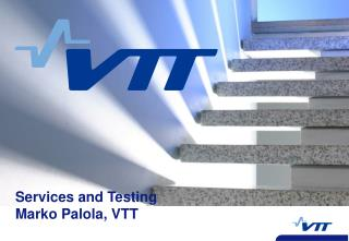 Services and Testing Marko Palola, VTT