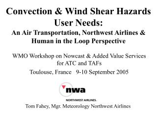 Convection  Wind Shear Hazards User Needs: An Air Transportation, Northwest Airlines  Human in the Loop Perspective
