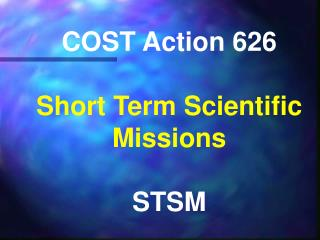 COST Action 626 Short Term Scientific Missions STSM
