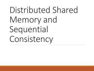Distributed Shared Memory and  Sequential Consistency