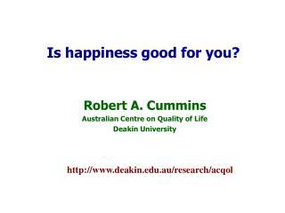 Robert A. Cummins Australian Centre on Quality of Life Deakin University