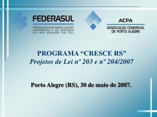 "PROGRAMA ""CRESCE RS""  Projetos de Lei nº 203 e nº 204/2007"