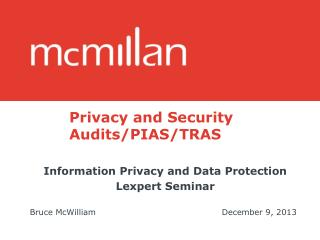 Privacy and Security 		Audits/PIAS/TRAS