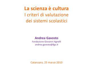 La scienza è cultura I criteri di valutazione  dei sistemi scolastici Andrea Gavosto