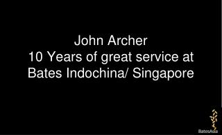 John Archer 10 Years of great service at Bates Indochina/ Singapore