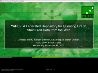 YARS2: A Federated Repository for Querying Graph Structured Data from the Web