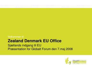 Velkommen til  Zealand Denmark EU Office