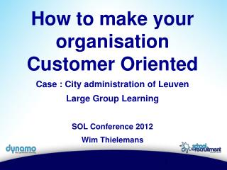 How to make your organisation Customer Oriented Case : City administration of Leuven