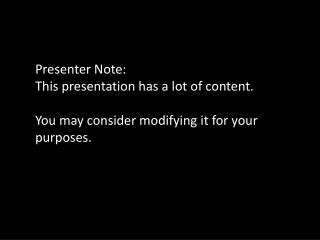Presenter Note: This presentation has a lot of content.
