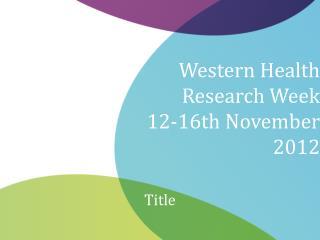 Western Health Research Week  12-16th November 2012