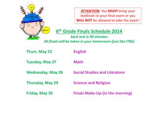 6 th  Grade Finals Schedule 2014 Each test is 90 minutes
