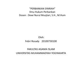 """"""" PERBANKAN SYARIAH """" Ilmu  H ukum  P erbankan Dosen  :  Dewi Nurul Musjtari, S.H., M.Hum"""