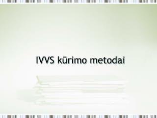 IVVS  kūrimo metodai