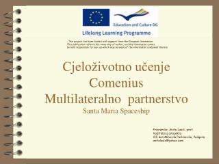 Cjeloživotno učenje Comenius Multilateralno  partnerstvo Santa Maria Spaceship