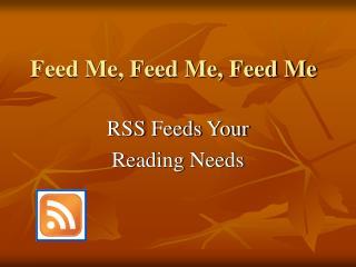 Feed Me, Feed Me, Feed Me