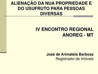 IV ENCONTRO REGIONAL  ANOREG - MT José de Arimatéia Barbosa Registrador de Imóveis
