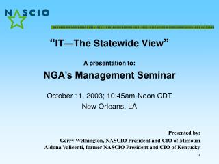 """ IT—The Statewide View "" A presentation to: NGA's Management Seminar"