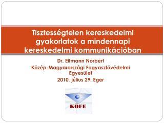 Dr. Eitmann Norbert Közép-Magyarországi Fogyasztóvédelmi Egyesület 2010. július 29. Eger