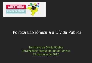 Seminário da Dívida Pública Universidade Federal do Rio de Janeiro 15 de junho de 2012