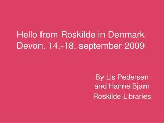 Hello from Roskilde in Denmark Devon. 14.-18. september 2009