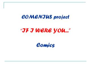 "COMENIUS project  "" IF I WERE YOU..."" Comics"