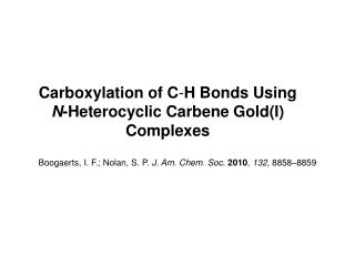 Carboxylation of C - H Bonds Using  N -Heterocyclic Carbene Gold(I) Complexes