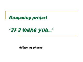 "Comenius project  ""IF I WERE YOU..."""