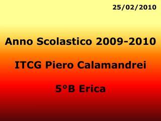 Anno Scolastico 2009-2010 ITCG Piero Calamandrei 5°B Erica
