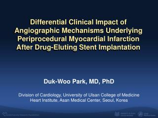 Duk -Woo Park, MD, PhD  Division of Cardiology, University of Ulsan College of Medicine
