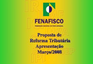 Proposta de  Reforma Tributária Apresentação Março/2008
