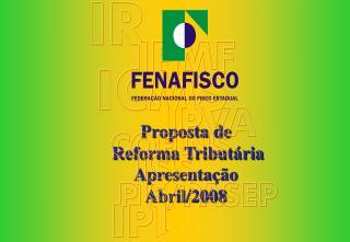 Proposta de  Reforma Tribut�ria Apresenta��o Abril/2008