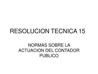 RESOLUCION TECNICA 15