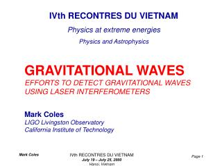GRAVITATIONAL WAVES EFFORTS TO DETECT GRAVITATIONAL WAVES USING LASER INTERFEROMETERS Mark Coles