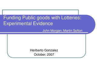 Funding Public goods with Lotteries: Experimental Evidence John Morgan; Martin Sefton