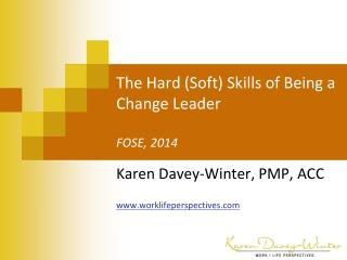 The Hard (Soft) Skills of Being a Change Leader FOSE, 2014