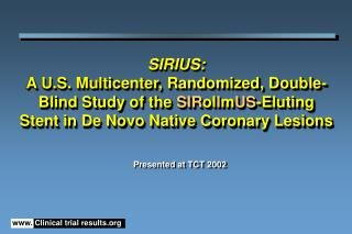 SIRIUS:  A U.S. Multicenter, Randomized, Double-Blind Study of the SIRolImUS-Eluting Stent in De Novo Native Coronary Le