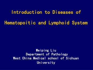 Introduction to Diseases of Hematopoitic and Lymphoid System Weiping Liu  Department of Pathology