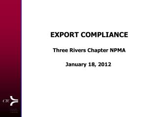 EXPORT COMPLIANCE Three Rivers Chapter NPMA January 18, 2012